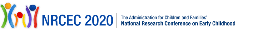 The Administration for Children and Families presents NRCEC 2020, National Research Conference on Early Childhood. June 22 - 24, 2020 at Crystal Gateway Marriott in Arlington, VA.